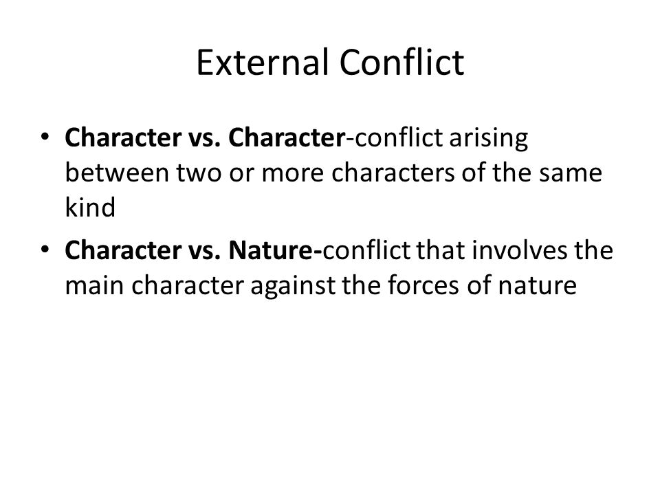 External Conflict Character vs. Character-conflict arising between two or more characters of the same kind.