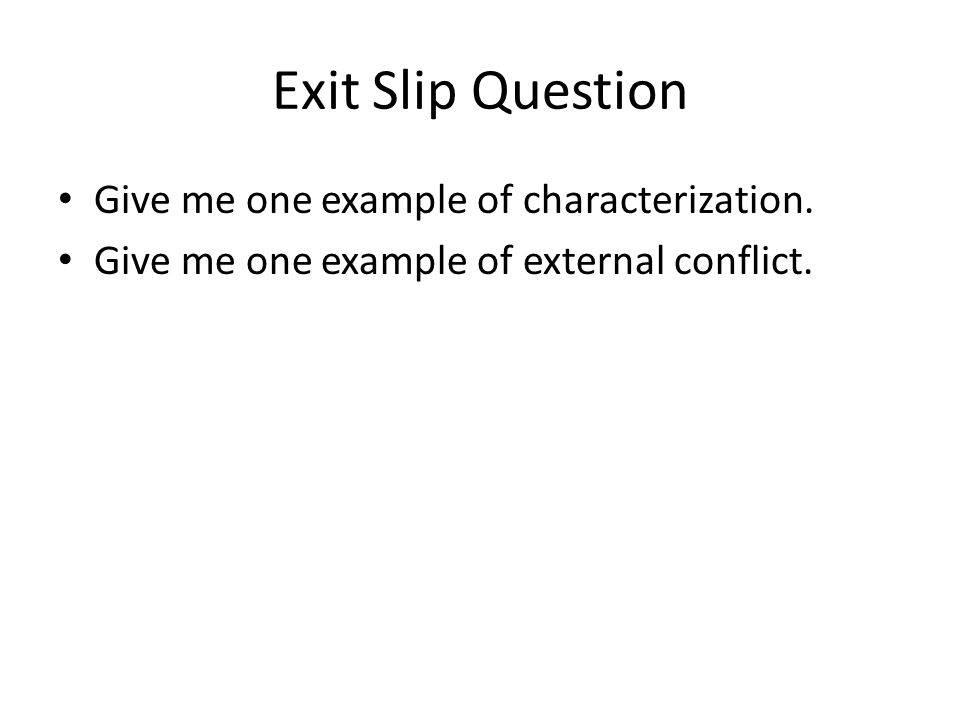 Exit Slip Question Give me one example of characterization.