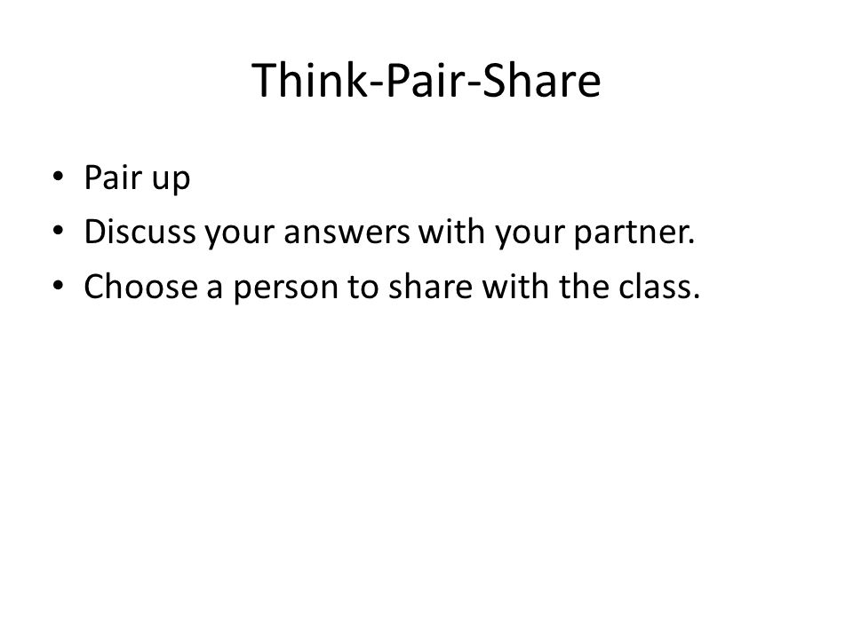 Think-Pair-Share Pair up Discuss your answers with your partner.