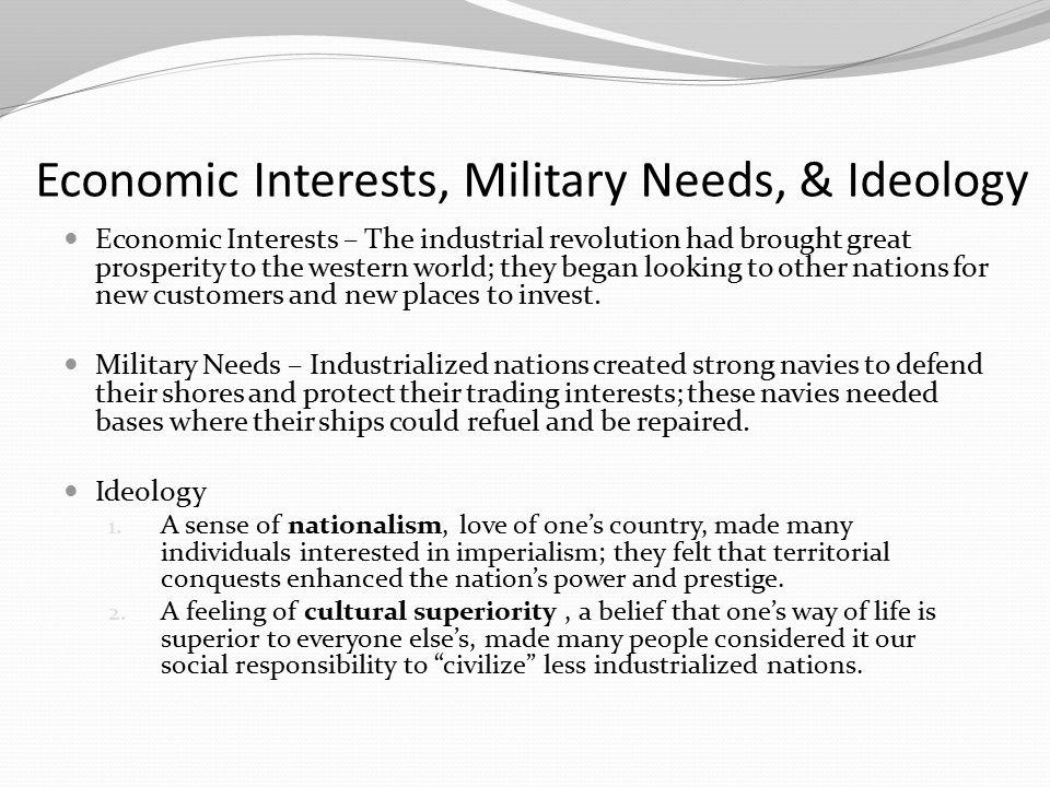 Economic Interests, Military Needs, & Ideology