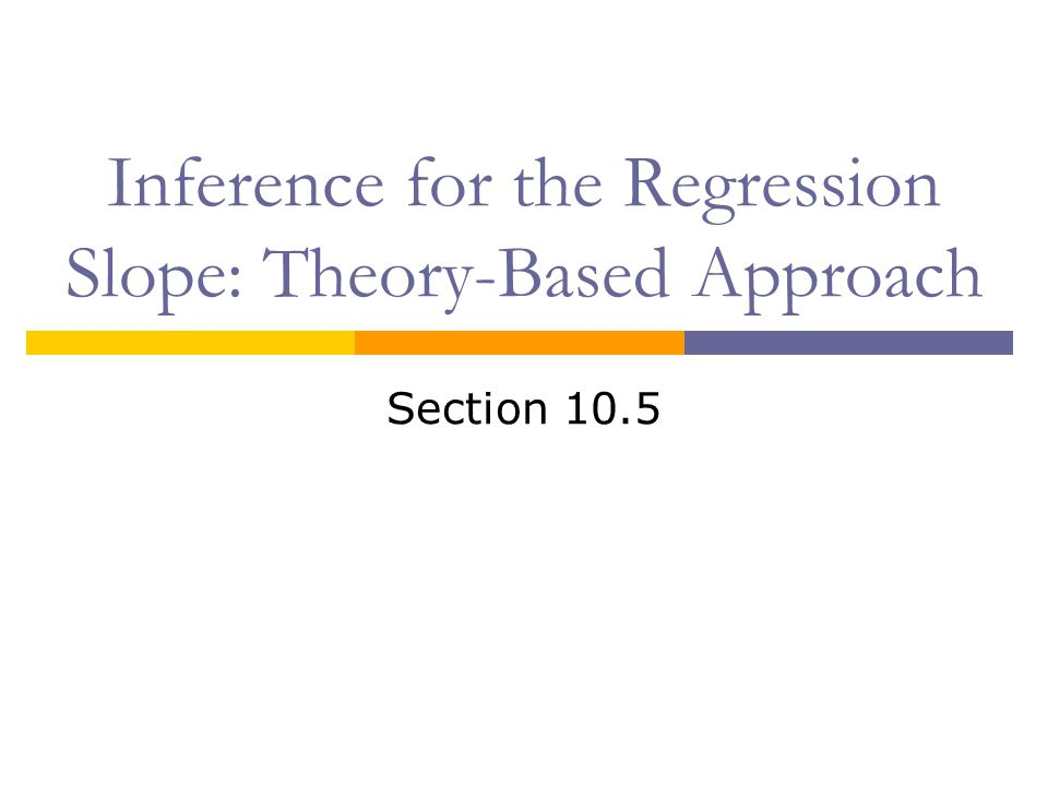 Inference for the Regression Slope: Theory-Based Approach