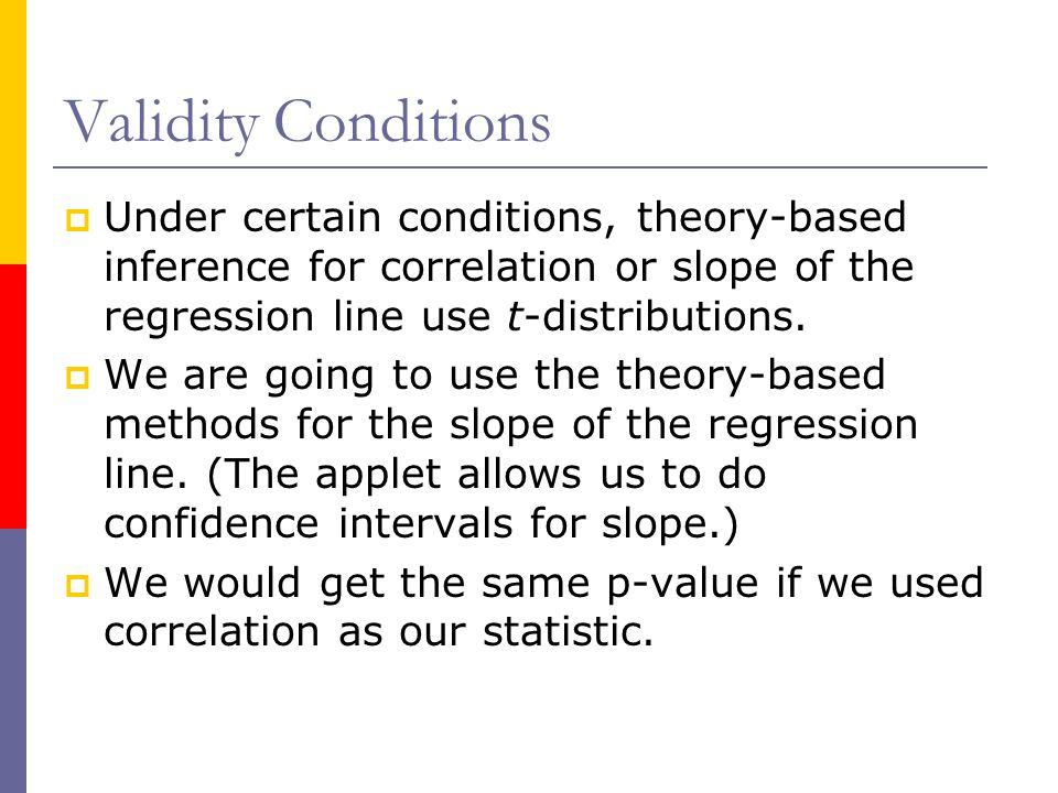 Validity Conditions Under certain conditions, theory-based inference for correlation or slope of the regression line use t-distributions.