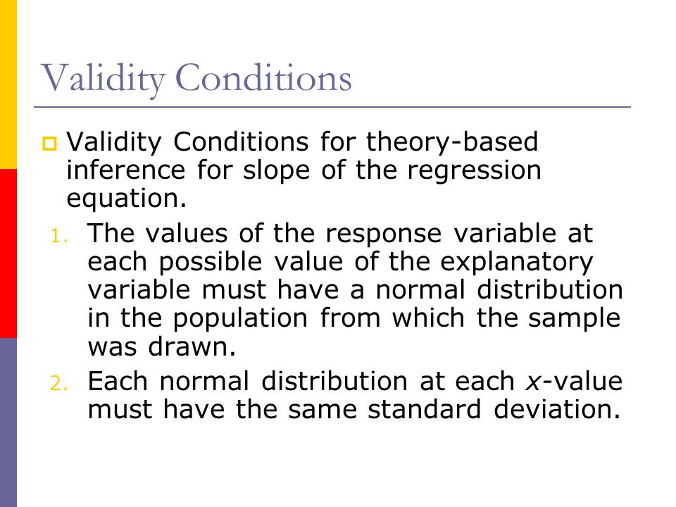 Validity Conditions Validity Conditions for theory-based inference for slope of the regression equation.