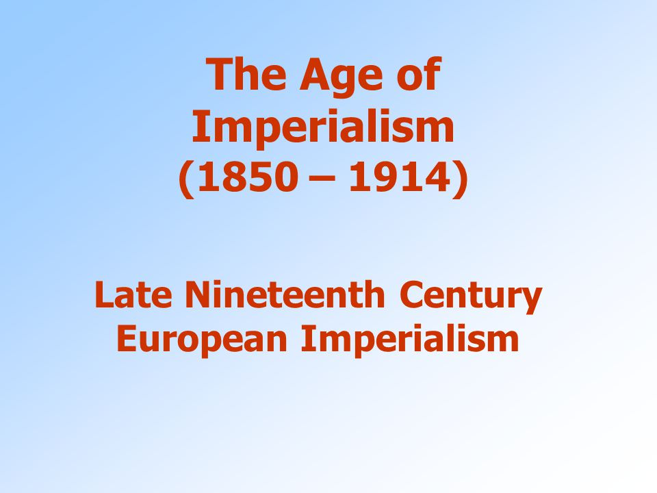 the manifestation of imperialism in the late 19th century Imperialism american essay  by the late 19th century, however,  european imperialism in late 19th century africa.