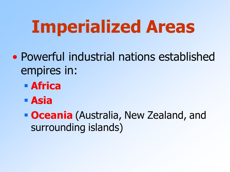 Imperialized Areas Powerful industrial nations established empires in: