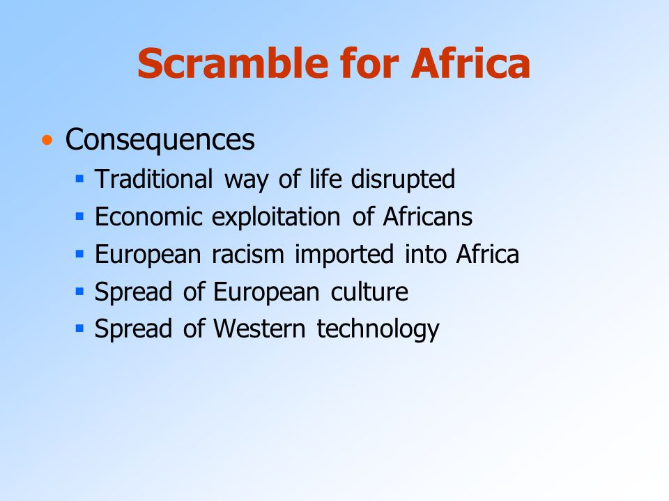 Scramble for Africa Consequences Traditional way of life disrupted
