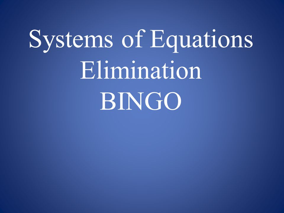 Systems of Equations Elimination BINGO