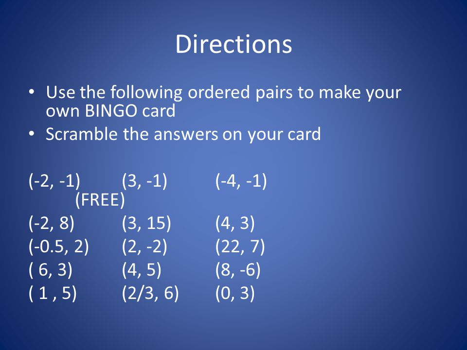 Directions Use the following ordered pairs to make your own BINGO card