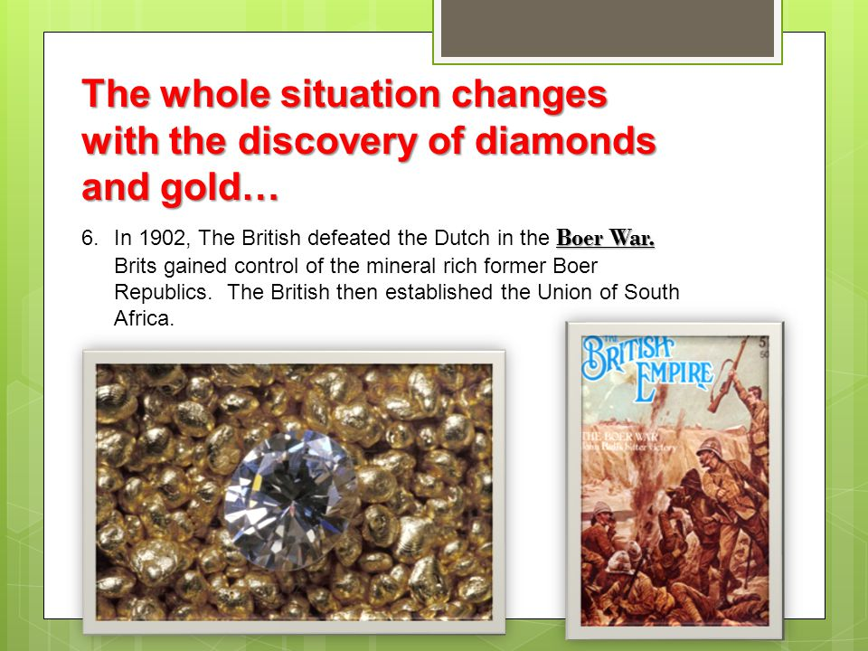 The whole situation changes with the discovery of diamonds and gold…