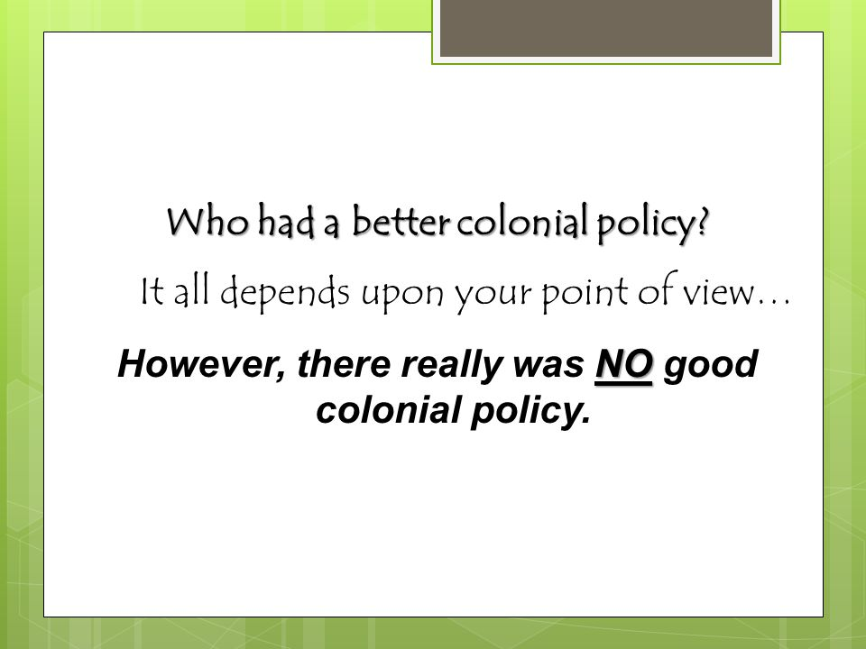 Who had a better colonial policy