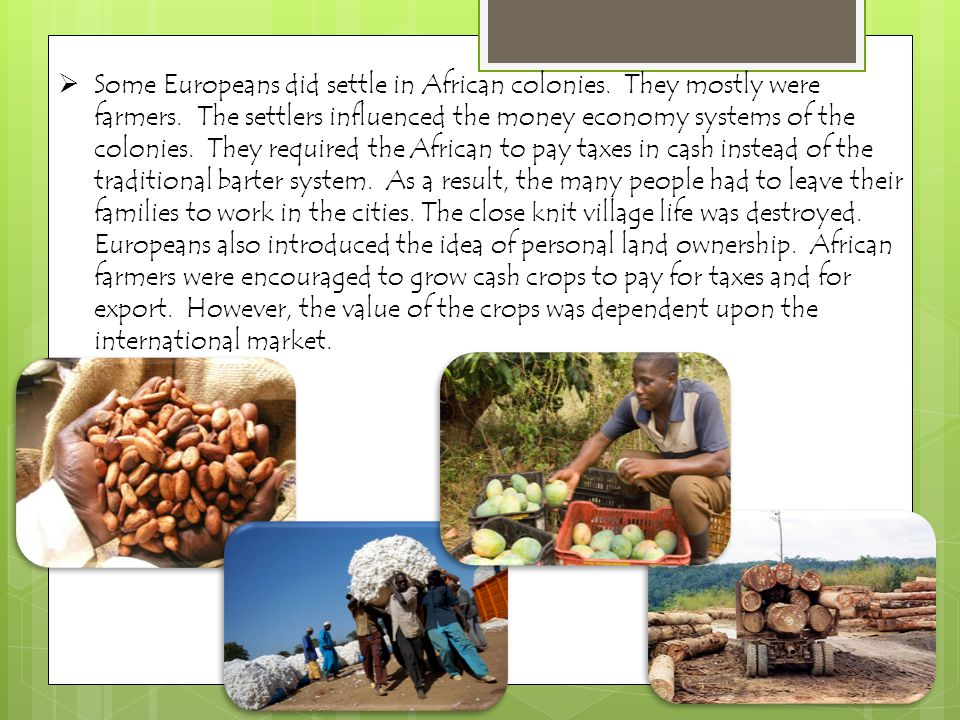 Some Europeans did settle in African colonies. They mostly were farmers.