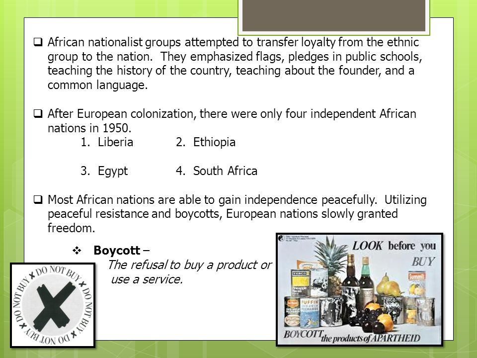African nationalist groups attempted to transfer loyalty from the ethnic group to the nation. They emphasized flags, pledges in public schools, teaching the history of the country, teaching about the founder, and a common language.