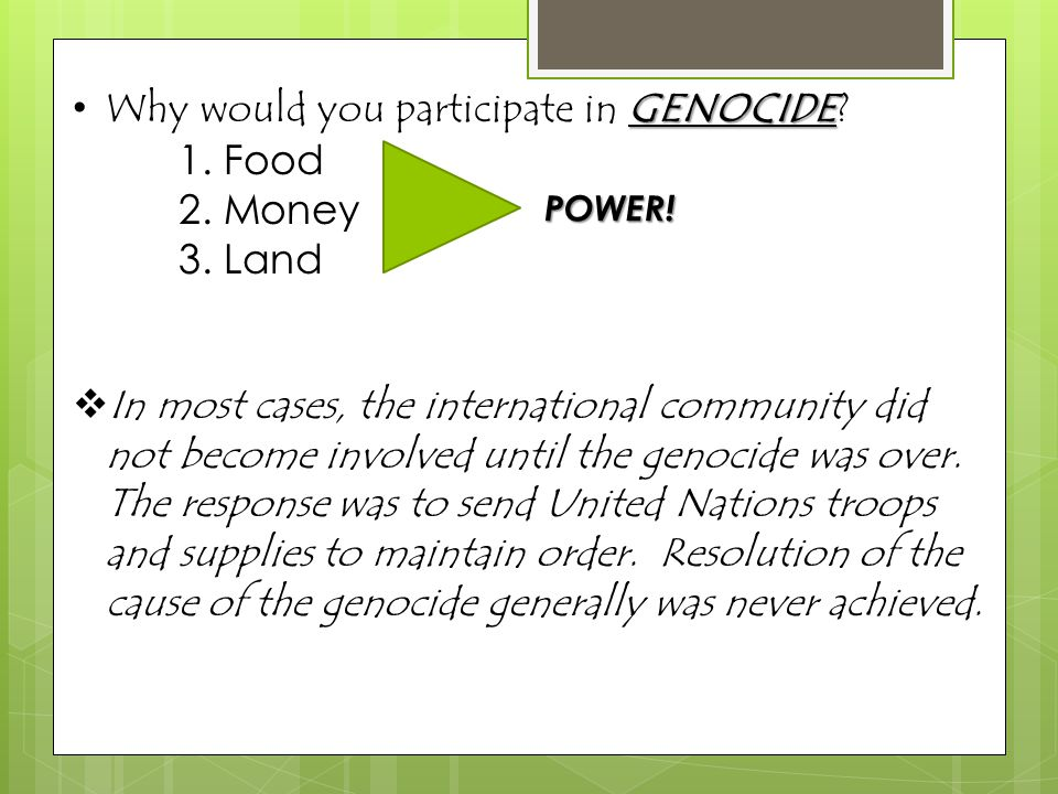 Why would you participate in GENOCIDE 1. Food 2. Money 3. Land