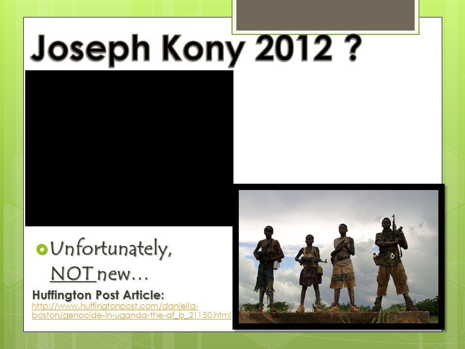 Joseph Kony 2012 Unfortunately, NOT new…