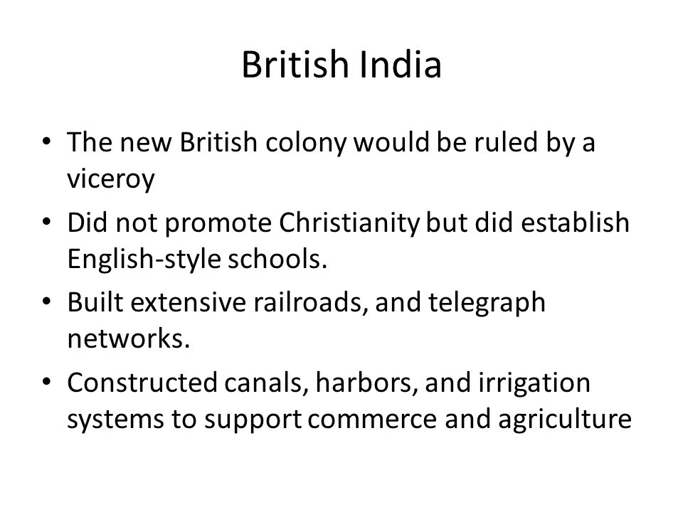 British India The new British colony would be ruled by a viceroy