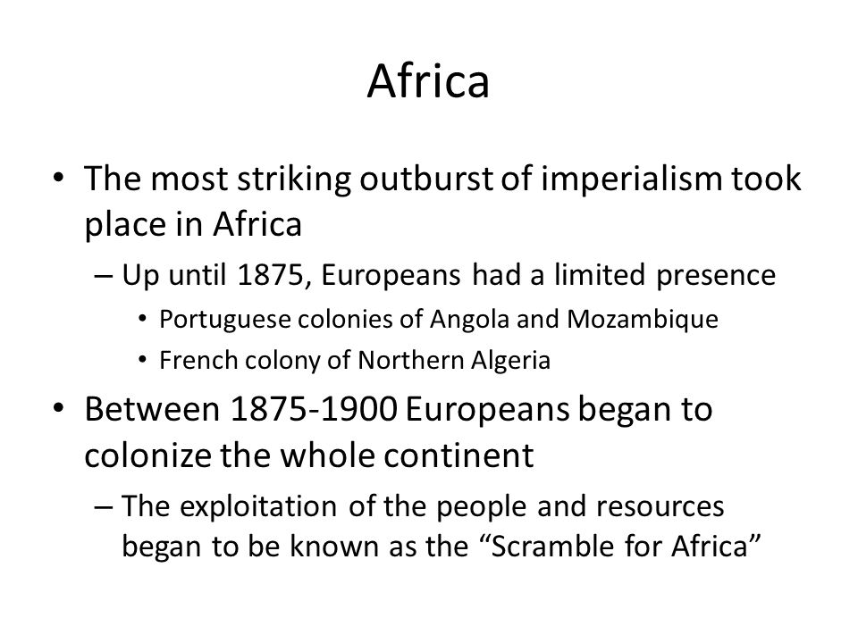 Africa The most striking outburst of imperialism took place in Africa