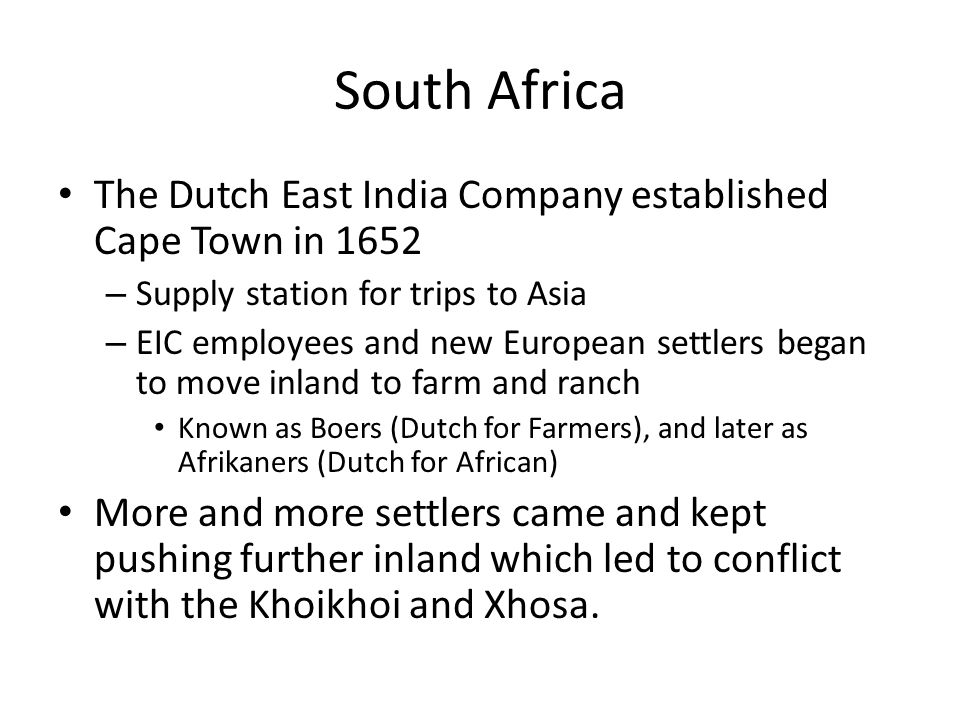 South Africa The Dutch East India Company established Cape Town in 1652. Supply station for trips to Asia.
