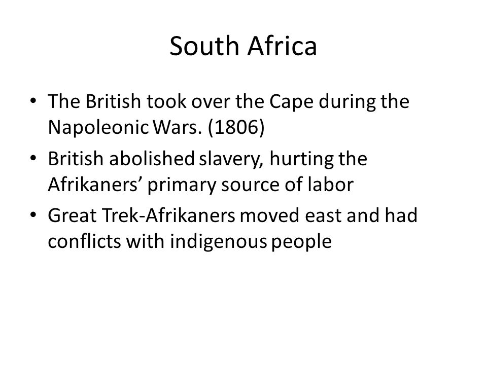 South Africa The British took over the Cape during the Napoleonic Wars. (1806)