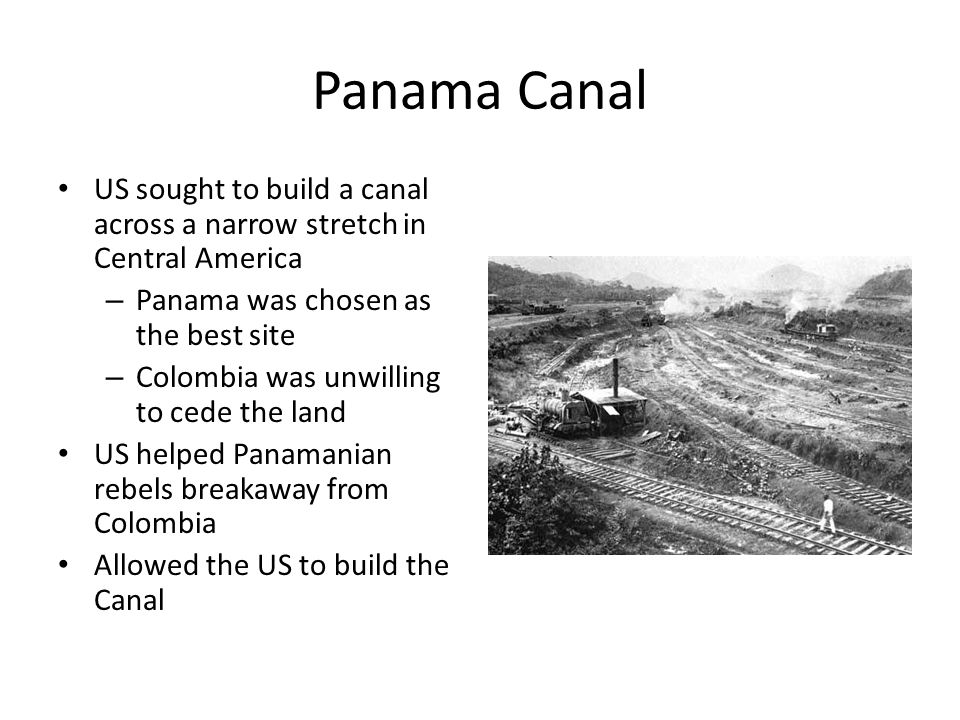Panama Canal US sought to build a canal across a narrow stretch in Central America. Panama was chosen as the best site.