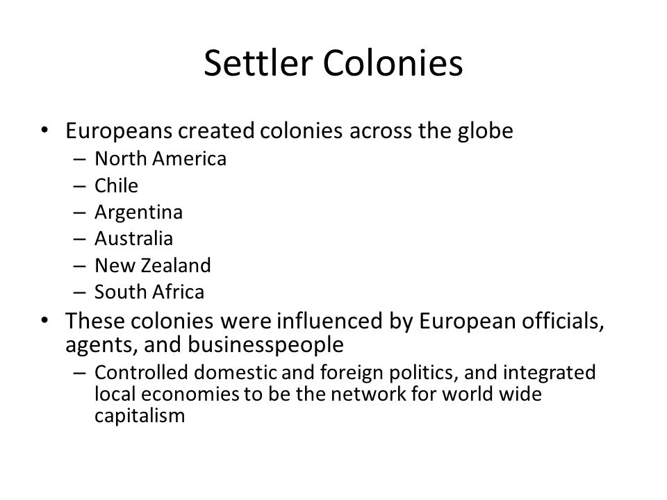 Settler Colonies Europeans created colonies across the globe