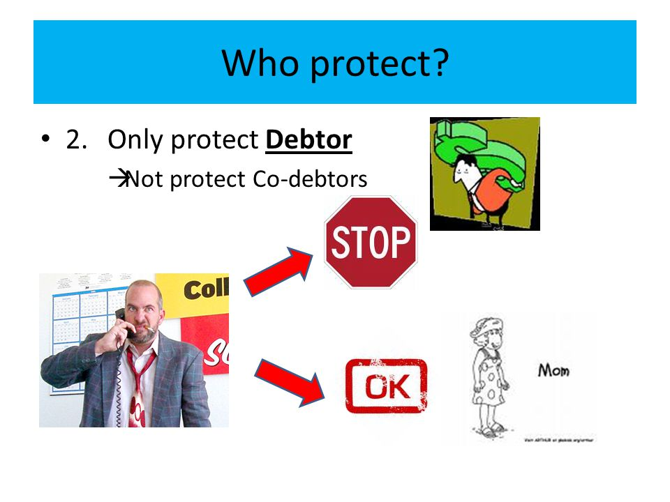 Who protect 2. Only protect Debtor Not protect Co-debtors