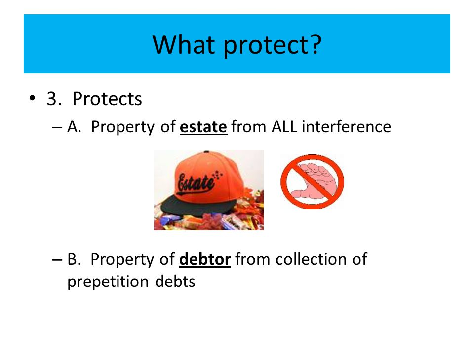 What protect 3. Protects A. Property of estate from ALL interference