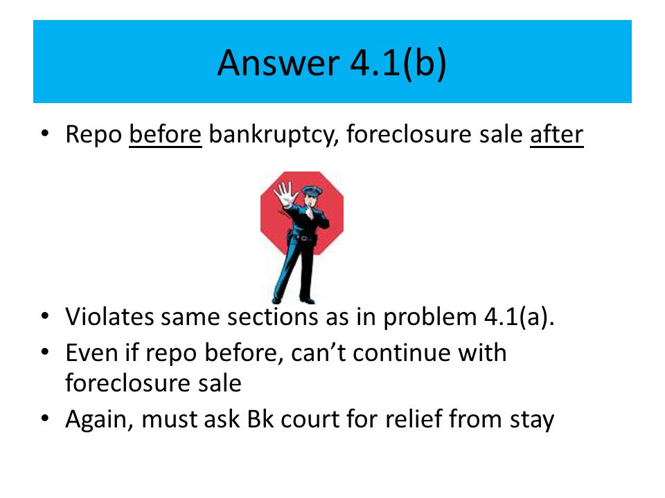Answer 4.1(b) Repo before bankruptcy, foreclosure sale after