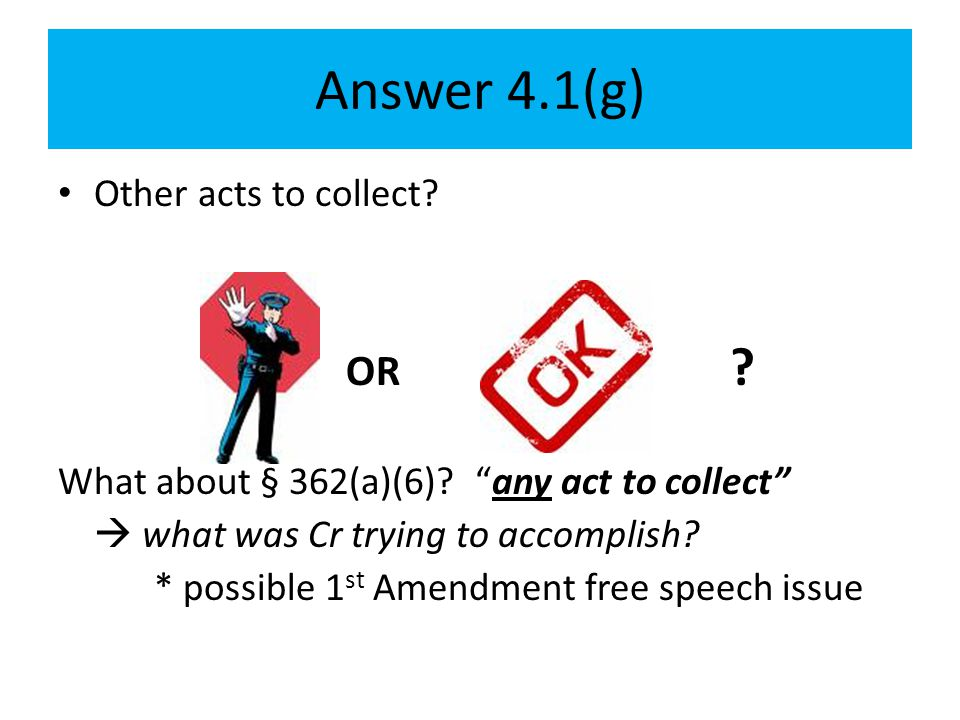 Answer 4.1(g) OR Other acts to collect