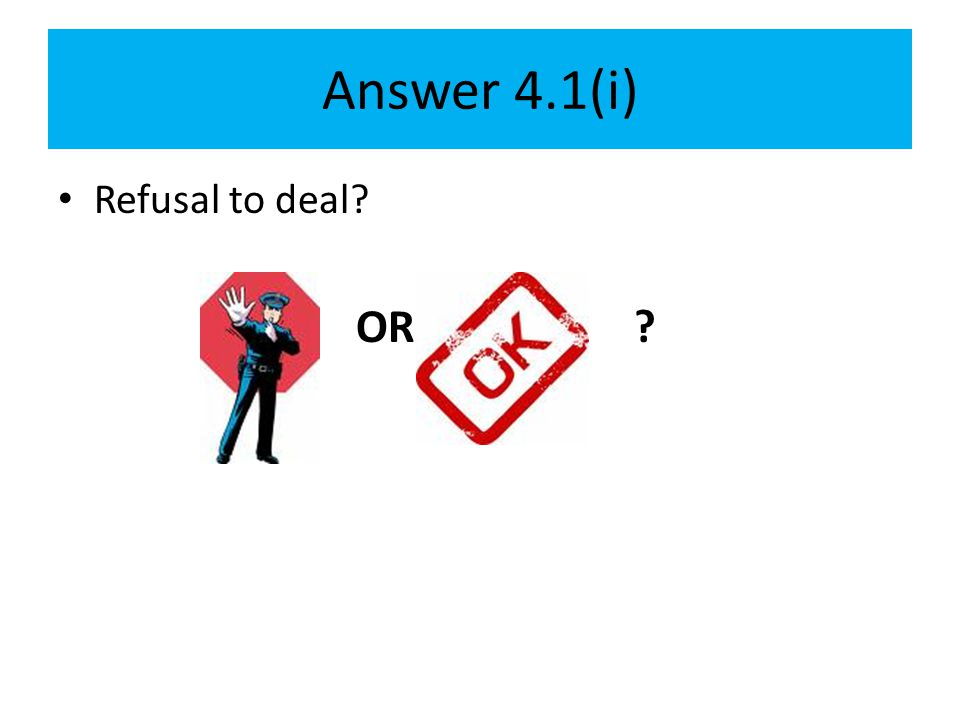 Answer 4.1(i) Refusal to deal OR