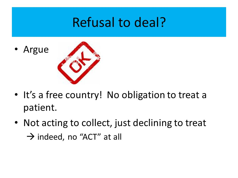 Refusal to deal Argue. It's a free country! No obligation to treat a patient. Not acting to collect, just declining to treat.