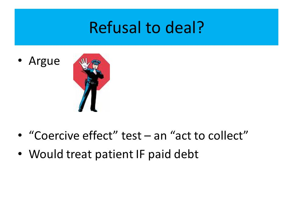 Refusal to deal Argue Coercive effect test – an act to collect