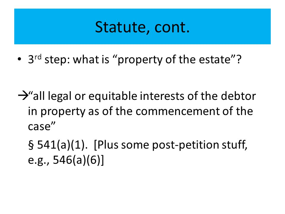 Statute, cont. 3rd step: what is property of the estate