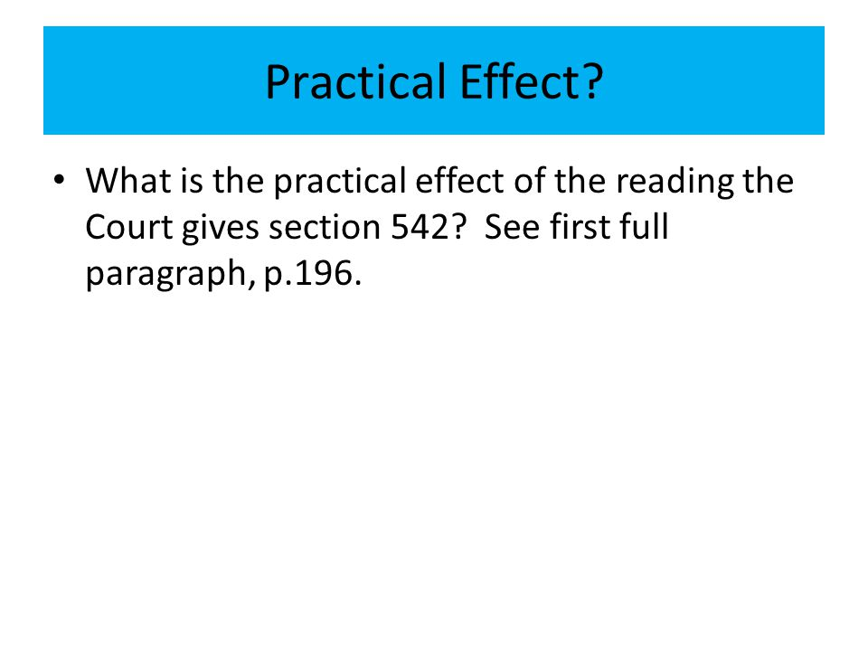 Practical Effect. What is the practical effect of the reading the Court gives section 542.