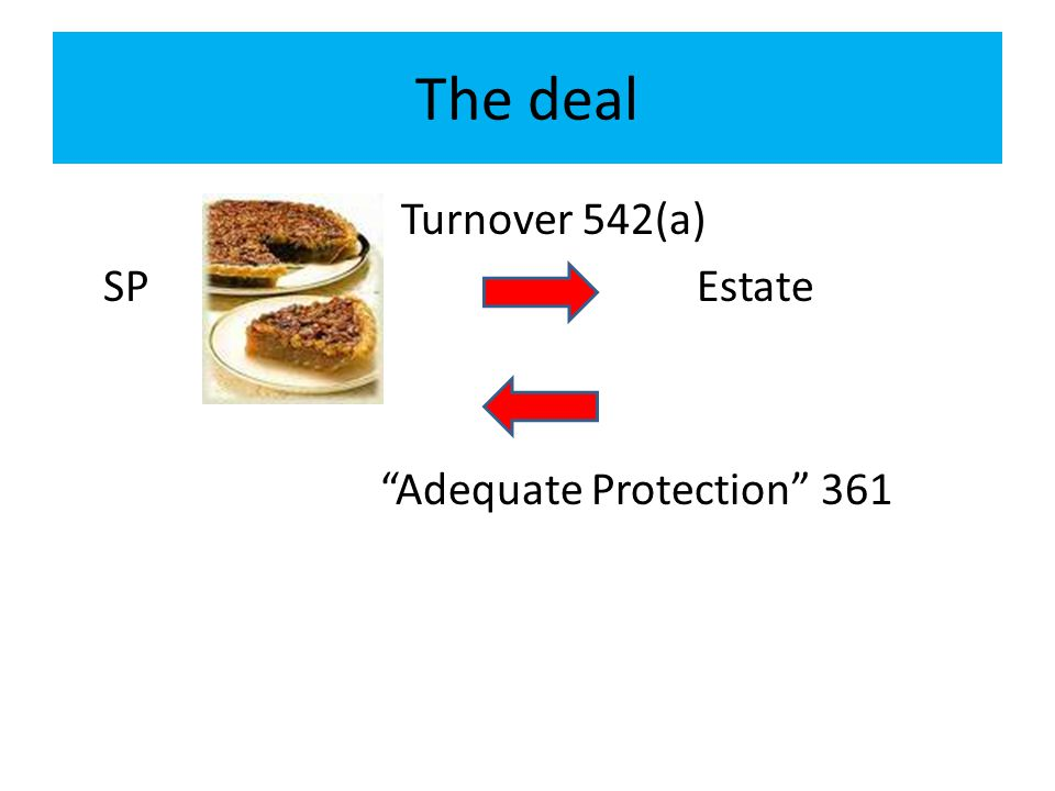 The deal Turnover 542(a) SP Estate Adequate Protection 361
