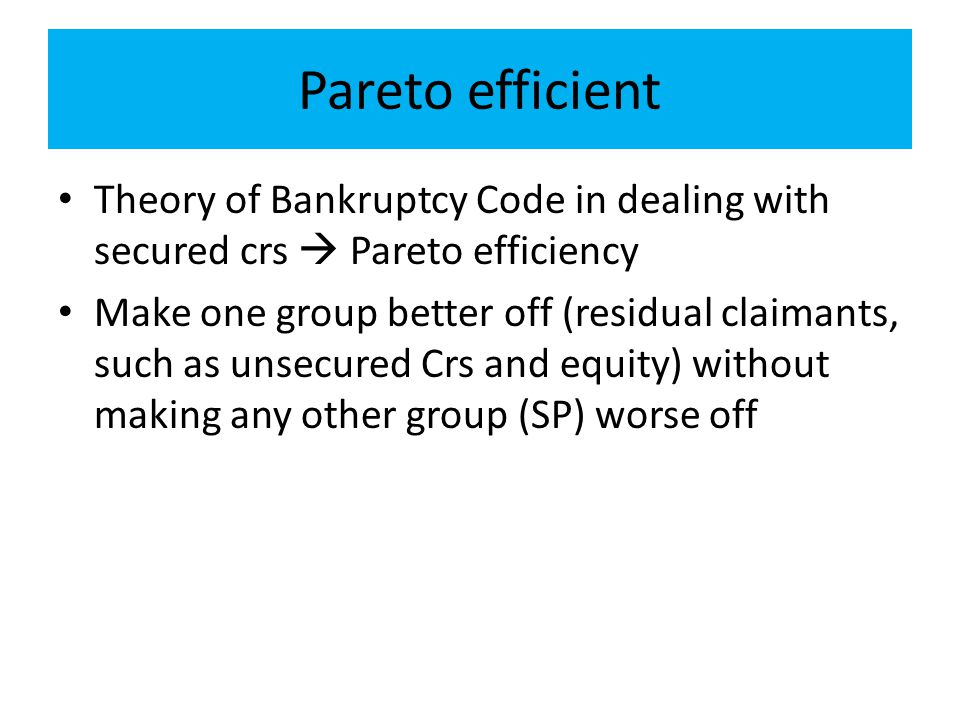 Pareto efficient Theory of Bankruptcy Code in dealing with secured crs  Pareto efficiency.