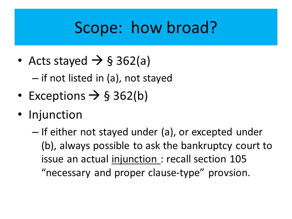Scope: how broad Acts stayed  § 362(a) Exceptions  § 362(b)