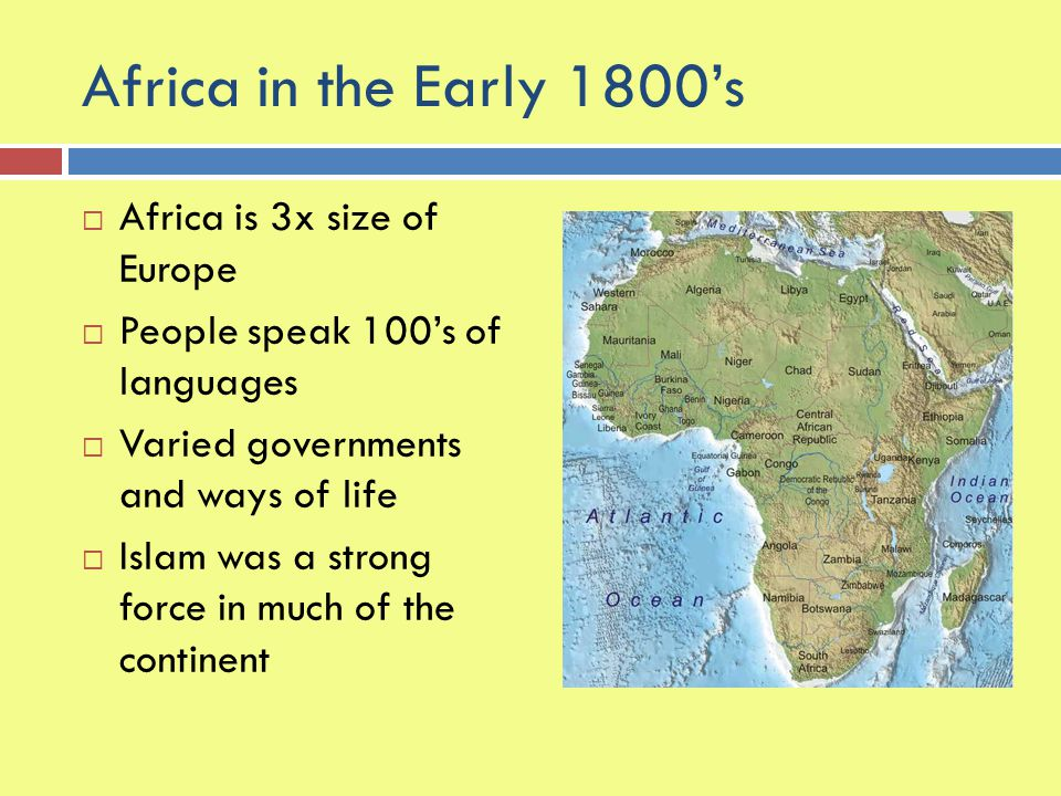 Africa in the Early 1800's Africa is 3x size of Europe