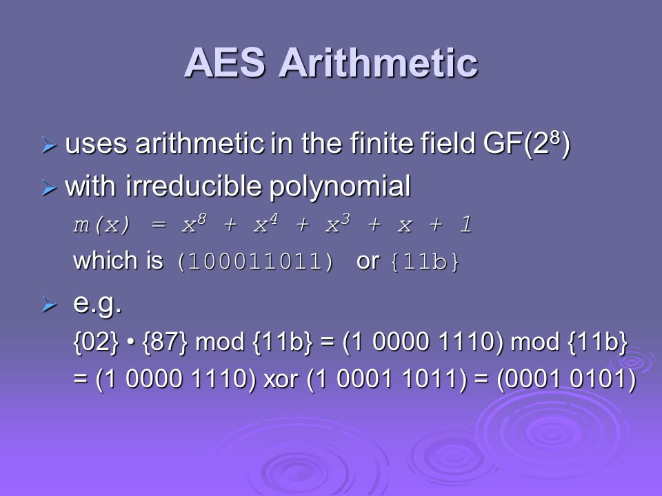 AES Arithmetic uses arithmetic in the finite field GF(28)