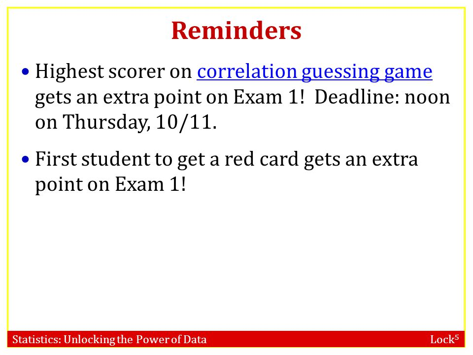 Reminders Highest scorer on correlation guessing game gets an extra point on Exam 1! Deadline: noon on Thursday, 10/11.