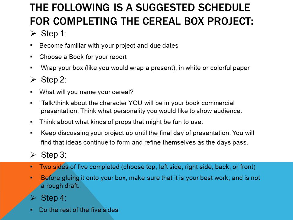 The following is a SUGGESTED schedule for completing the Cereal Box project: