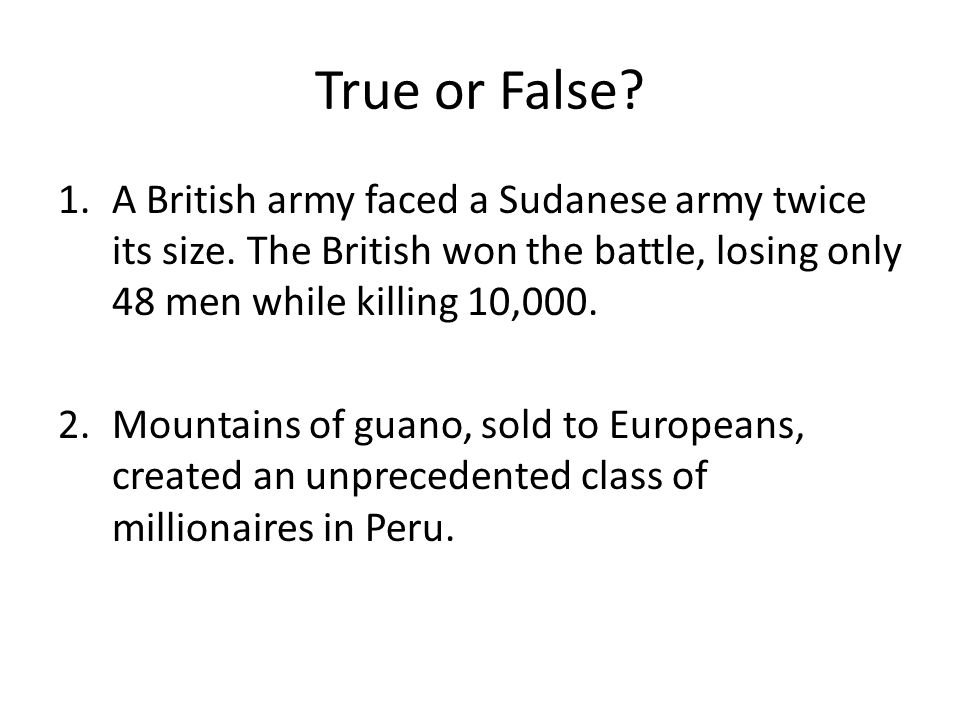 True or False A British army faced a Sudanese army twice its size. The British won the battle, losing only 48 men while killing 10,000.