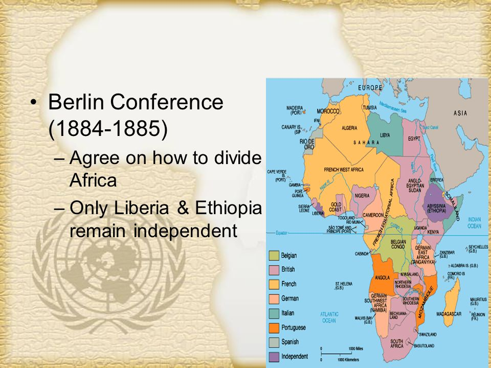 Berlin Conference (1884-1885) Agree on how to divide Africa