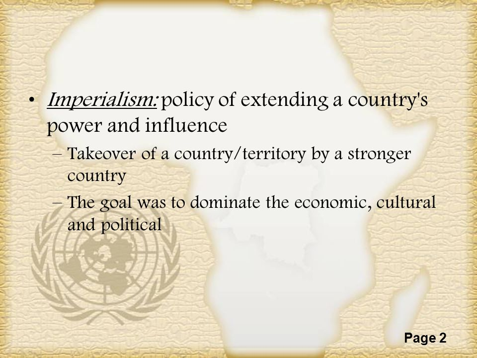 Imperialism: policy of extending a country s power and influence