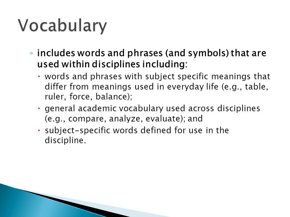 Vocabulary includes words and phrases (and symbols) that are used within disciplines including: