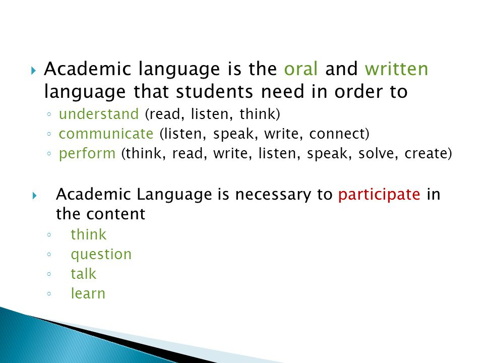 Academic language is the oral and written language that students need in order to