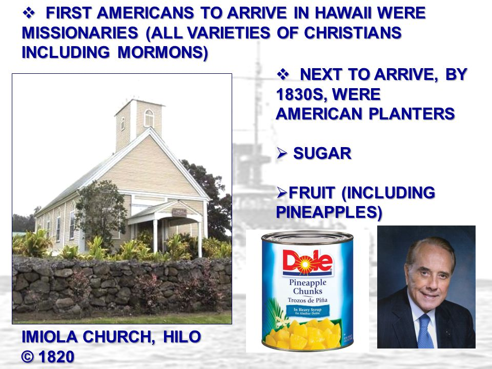 FIRST AMERICANS TO ARRIVE IN HAWAII WERE MISSIONARIES (ALL VARIETIES OF CHRISTIANS INCLUDING MORMONS)