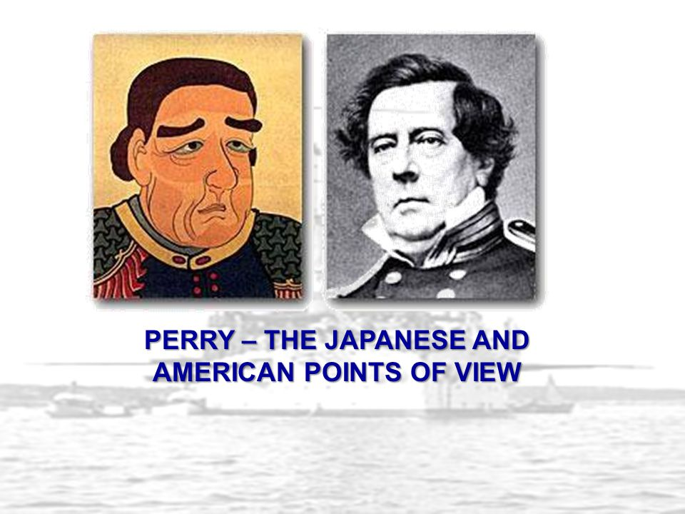 PERRY – THE JAPANESE AND AMERICAN POINTS OF VIEW
