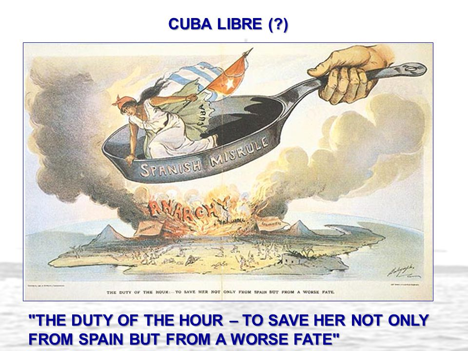 CUBA LIBRE ( ) THE DUTY OF THE HOUR – TO SAVE HER NOT ONLY FROM SPAIN BUT FROM A WORSE FATE