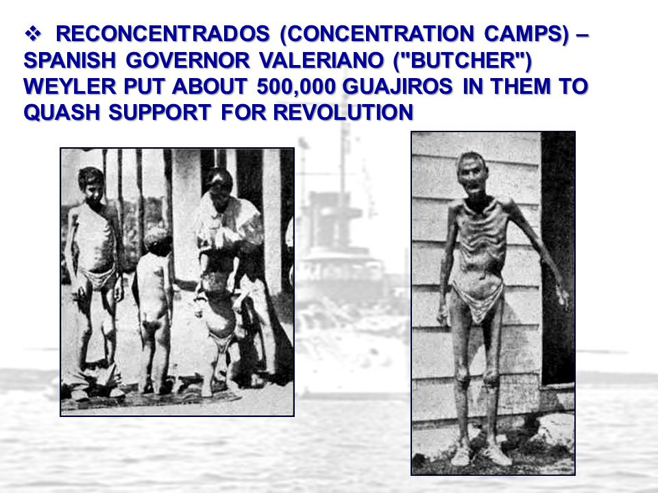 RECONCENTRADOS (CONCENTRATION CAMPS) – SPANISH GOVERNOR VALERIANO ( BUTCHER ) WEYLER PUT ABOUT 500,000 GUAJIROS IN THEM TO QUASH SUPPORT FOR REVOLUTION