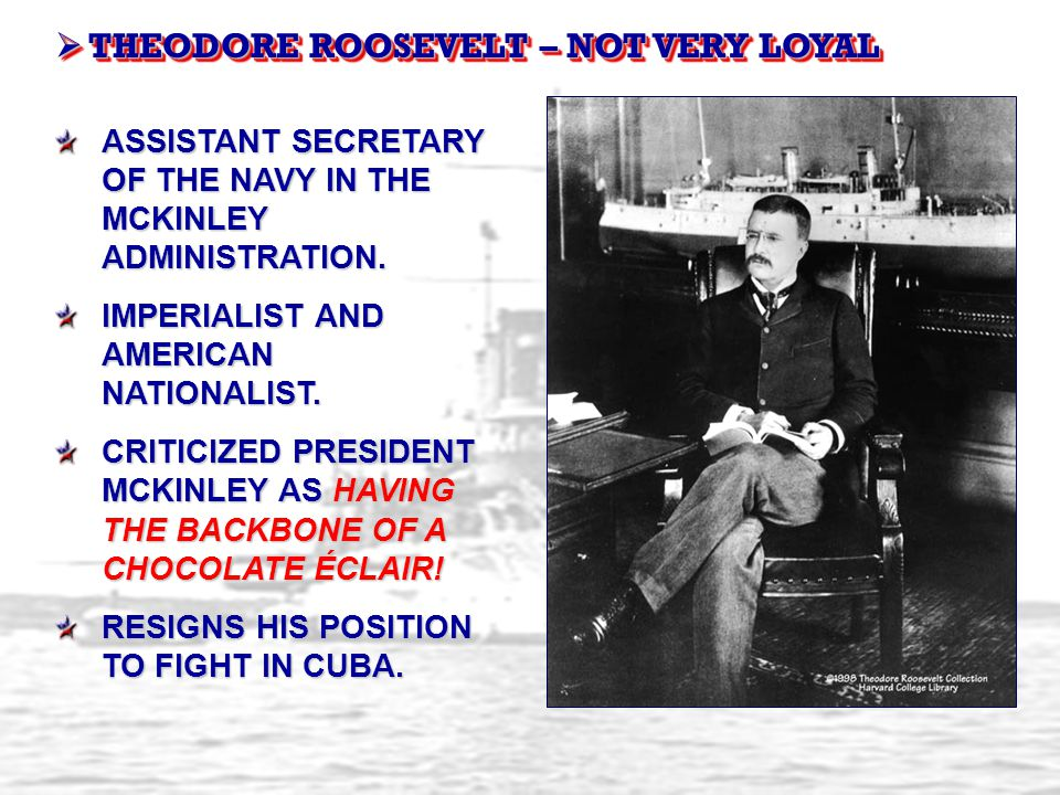 THEODORE ROOSEVELT – NOT VERY LOYAL